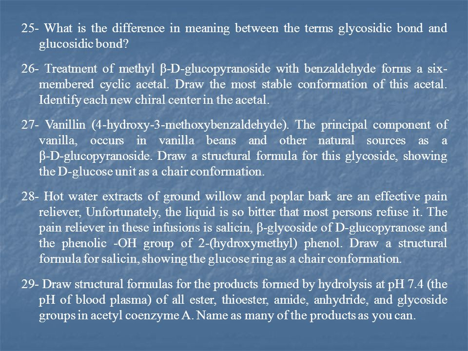25- What is the difference in meaning between the terms glycosidic bond and glucosidic bond