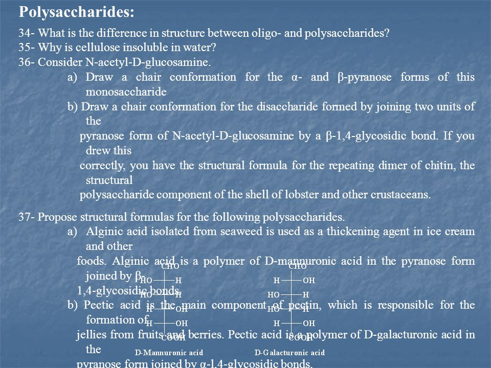 Polysaccharides: 34- What is the difference in structure between oligo- and polysaccharides 35- Why is cellulose insoluble in water