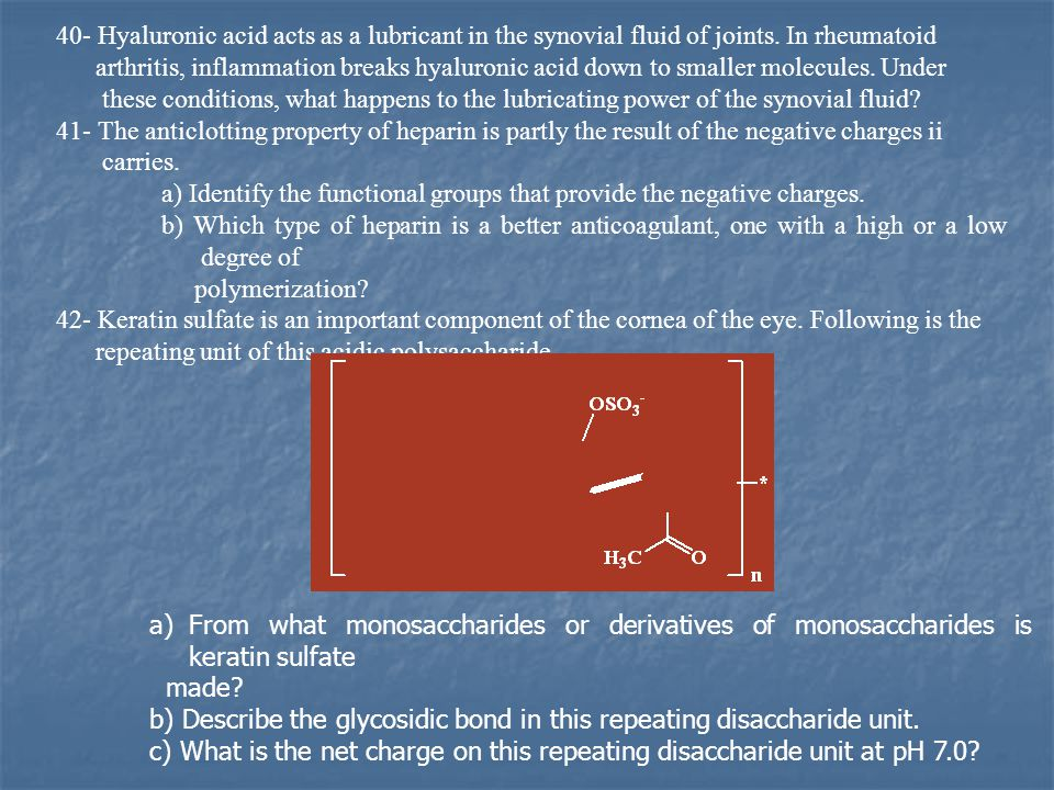 40- Hyaluronic acid acts as a lubricant in the synovial fluid of joints. In rheumatoid