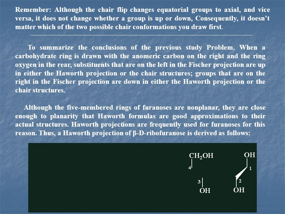 Remember: Although the chair flip changes equatorial groups to axial, and vice versa, it does not change whether a group is up or down, Consequently, it doesn't matter which of the two possible chair conformations you draw first.