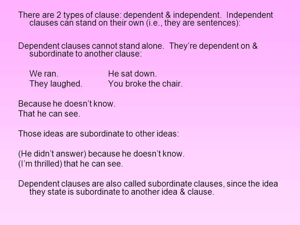 There are 2 types of clause: dependent & independent