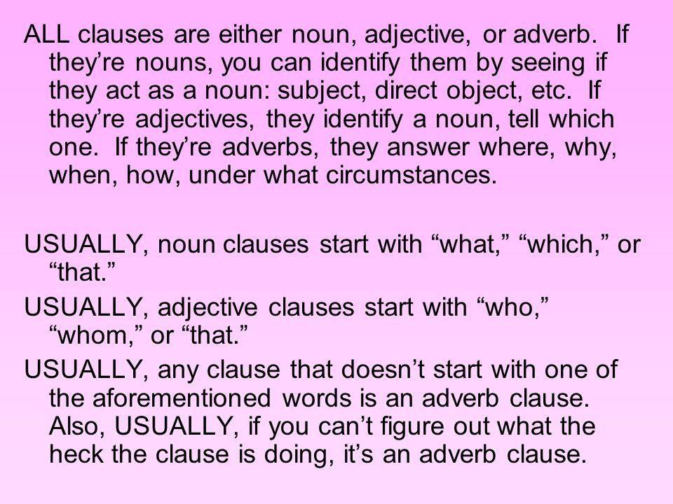ALL clauses are either noun, adjective, or adverb