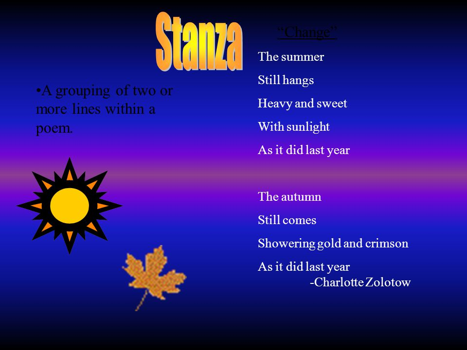 Stanza Change A grouping of two or more lines within a poem.
