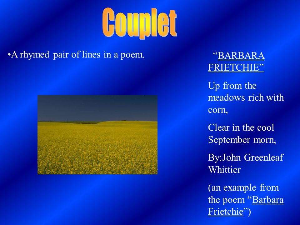 Couplet A rhymed pair of lines in a poem. BARBARA FRIETCHIE