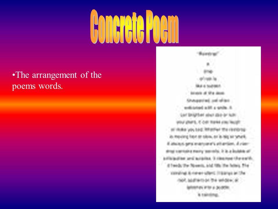 Concrete Poem The arrangement of the poems words.