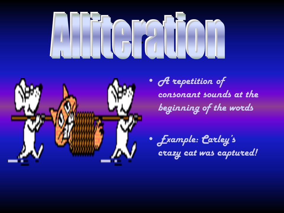 Alliteration . A repetition of consonant sounds at the beginning of the words.