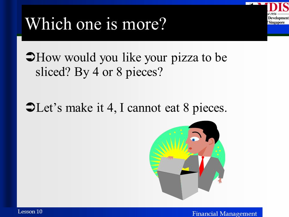 Which one is more. How would you like your pizza to be sliced.