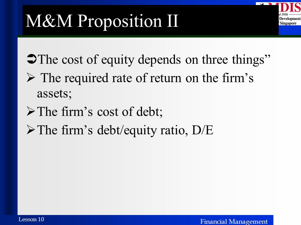 M&M Proposition II The cost of equity depends on three things
