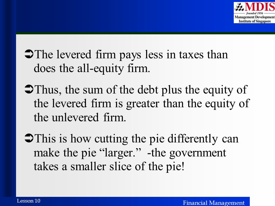The levered firm pays less in taxes than does the all-equity firm.