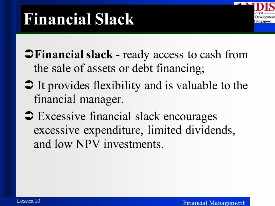 Financial Slack Financial slack - ready access to cash from the sale of assets or debt financing;