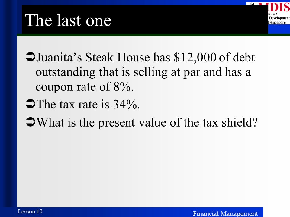 The last one Juanita's Steak House has $12,000 of debt outstanding that is selling at par and has a coupon rate of 8%.