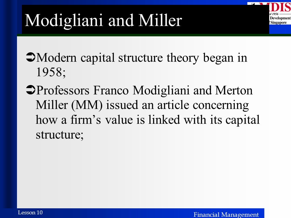 Modigliani and Miller Modern capital structure theory began in 1958;