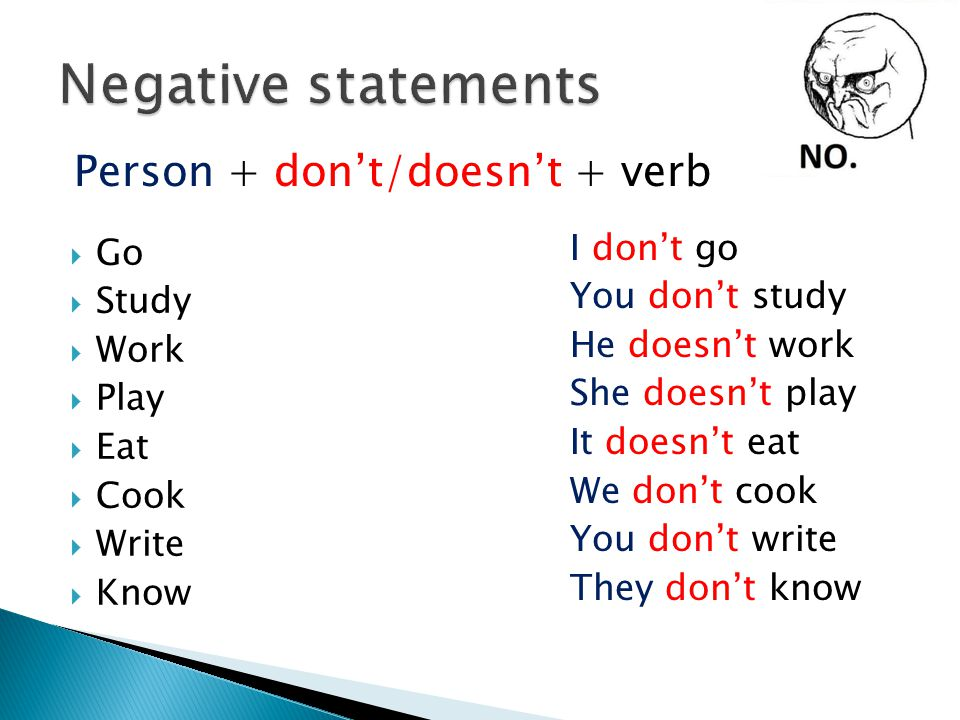 Negative statements Person + don't/doesn't + verb I don't go Go