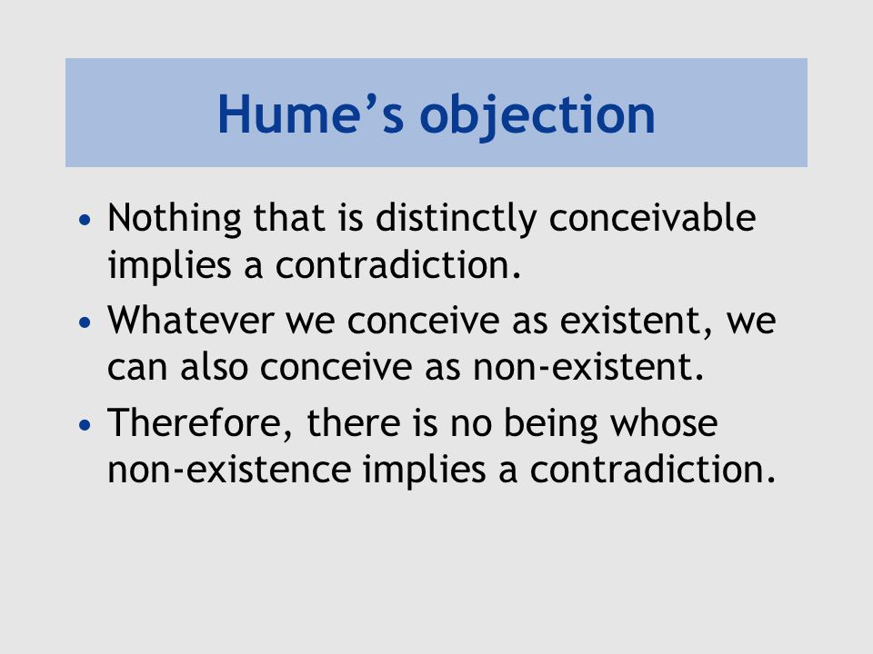Hume's objection Nothing that is distinctly conceivable implies a contradiction.