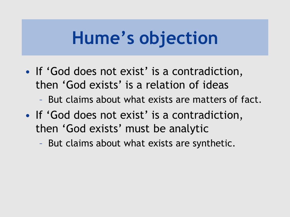 Hume's objection If 'God does not exist' is a contradiction, then 'God exists' is a relation of ideas.