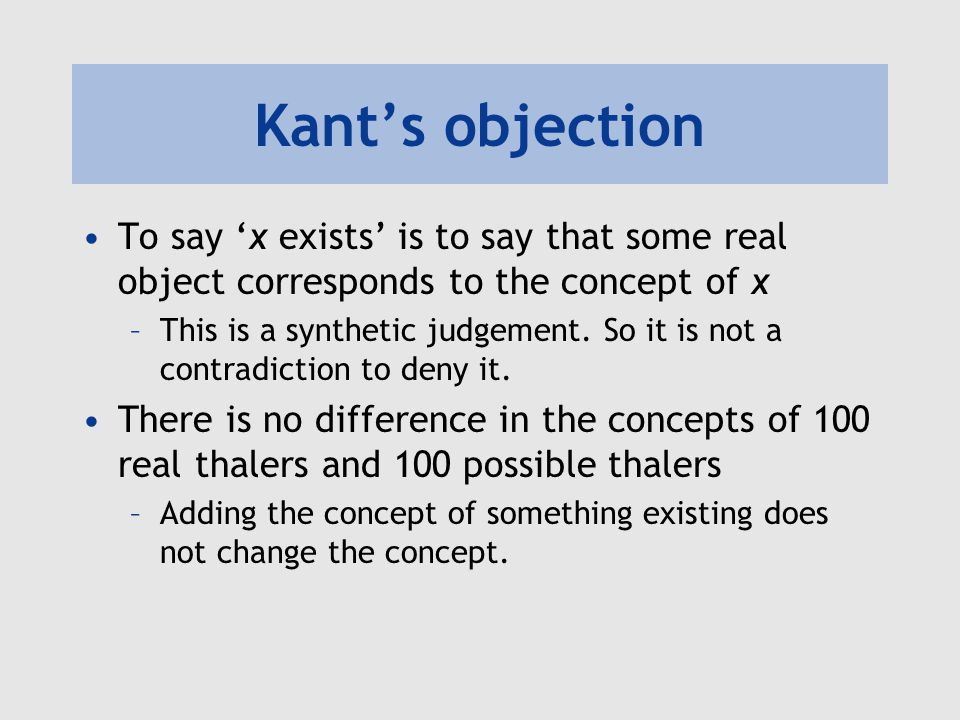 Kant's objection To say 'x exists' is to say that some real object corresponds to the concept of x.
