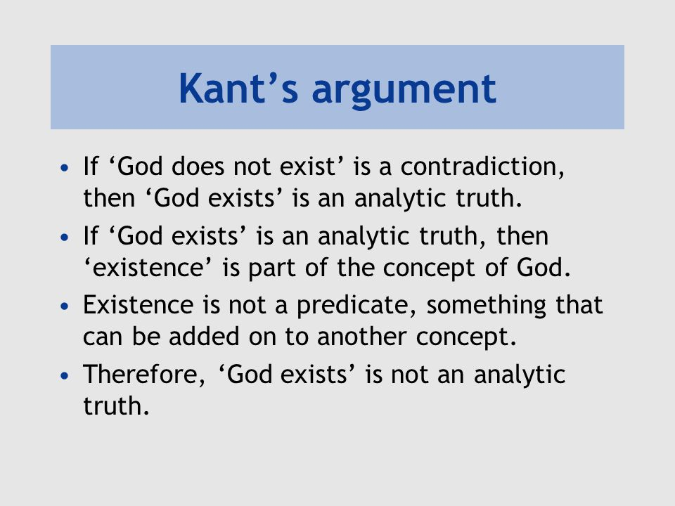 Kant's argument If 'God does not exist' is a contradiction, then 'God exists' is an analytic truth.