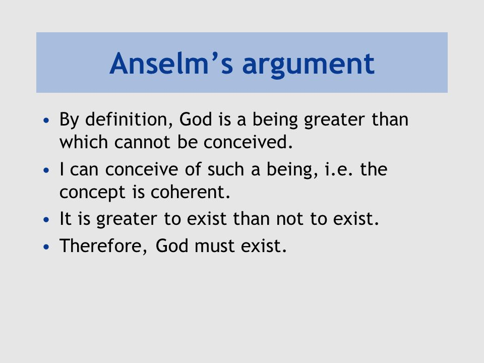 Anselm's argument By definition, God is a being greater than which cannot be conceived.