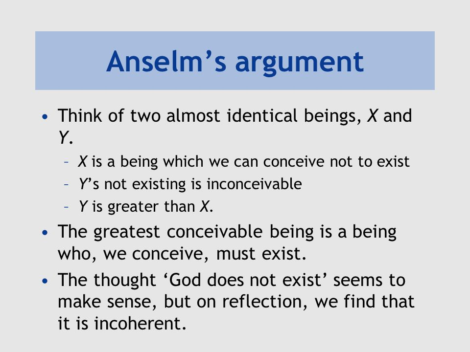 Anselm's argument Think of two almost identical beings, X and Y.