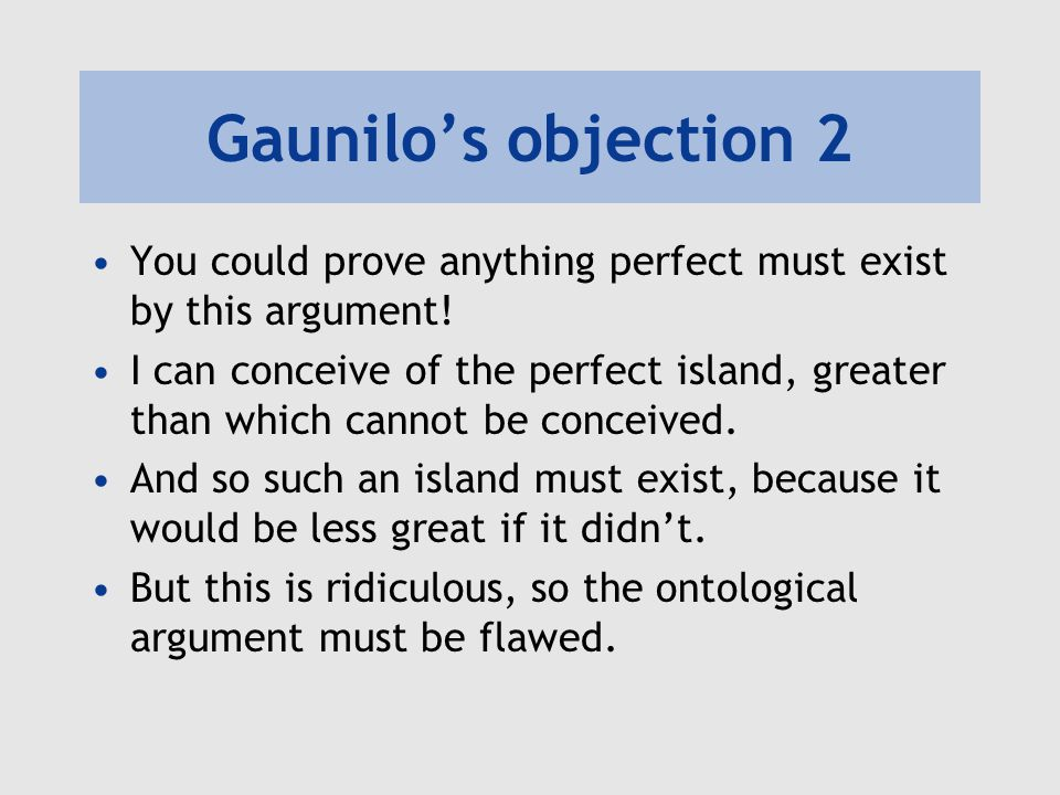 Gaunilo's objection 2 You could prove anything perfect must exist by this argument!