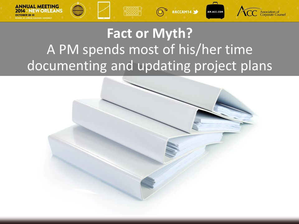 Fact or Myth A PM spends most of his/her time documenting and updating project plans