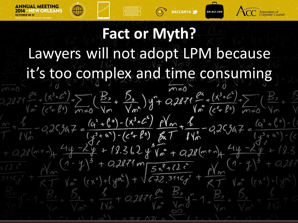 Lawyers will not adopt LPM because it's too complex and time consuming
