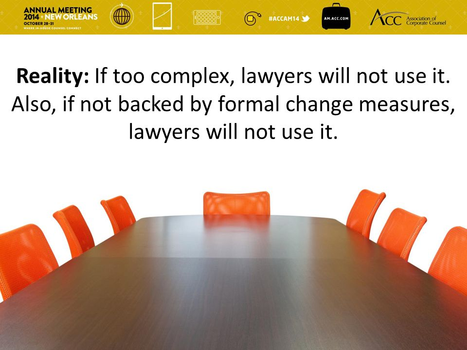 Reality: If too complex, lawyers will not use it