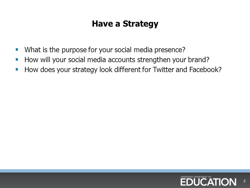 Have a Strategy What is the purpose for your social media presence