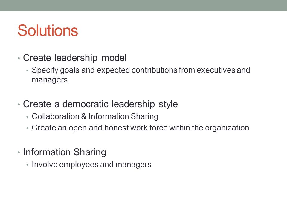 Solutions Create leadership model Create a democratic leadership style