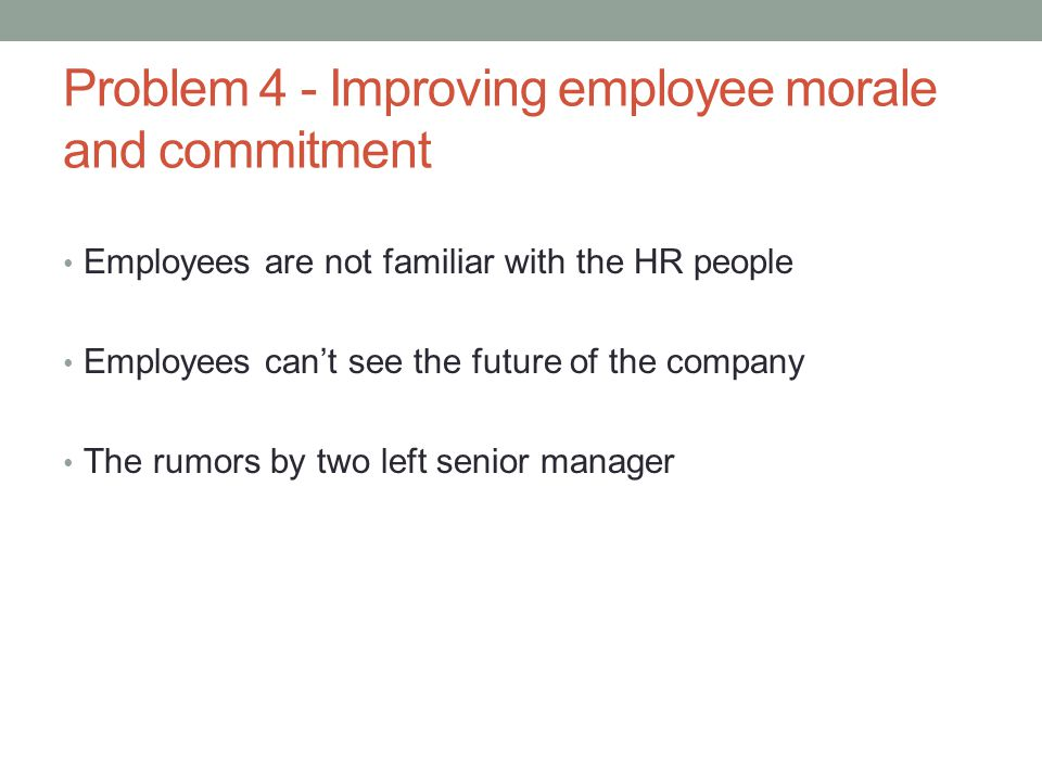 Problem 4 - Improving employee morale and commitment
