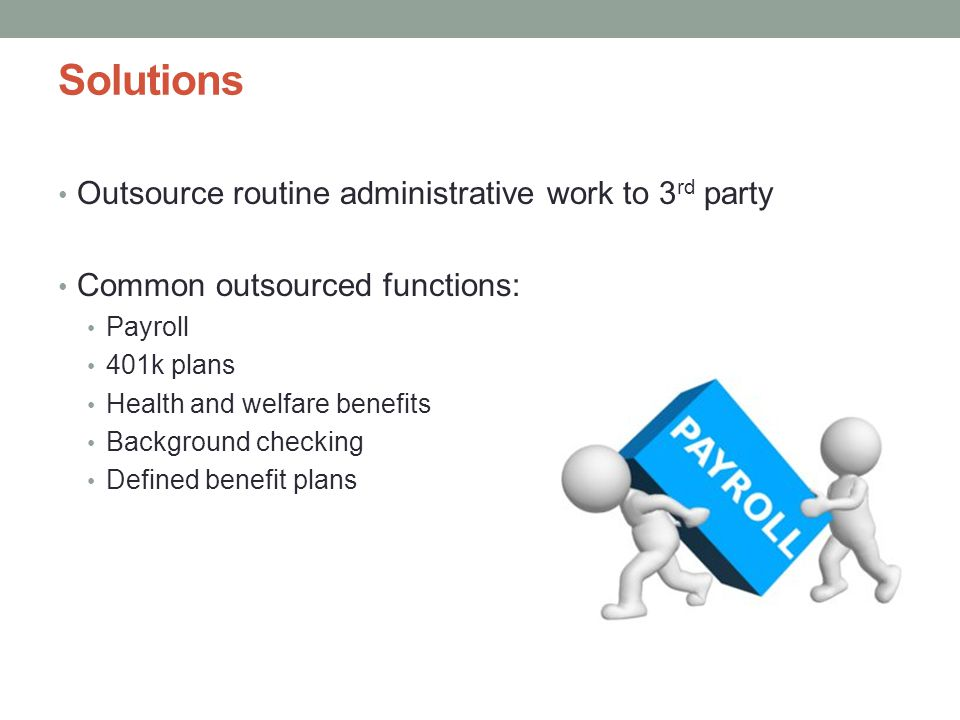 Solutions Outsource routine administrative work to 3rd party