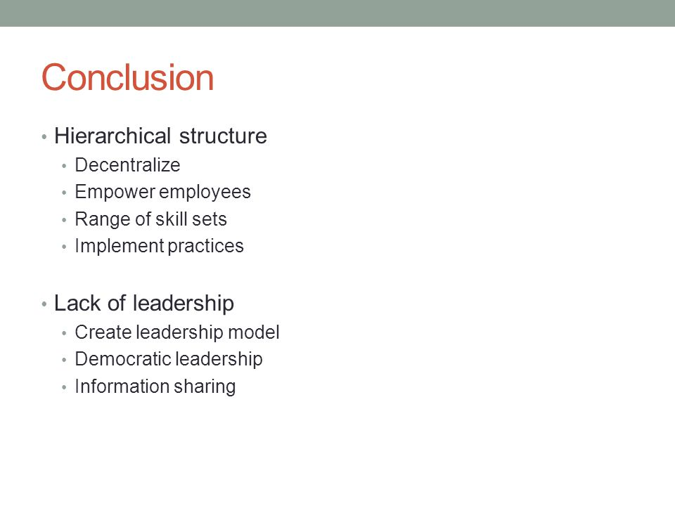 Conclusion Hierarchical structure Lack of leadership Decentralize