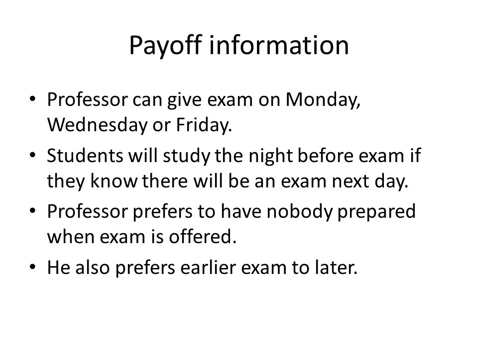 Payoff information Professor can give exam on Monday, Wednesday or Friday.