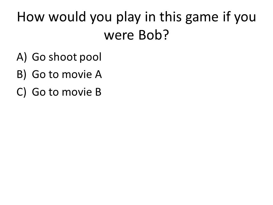 How would you play in this game if you were Bob