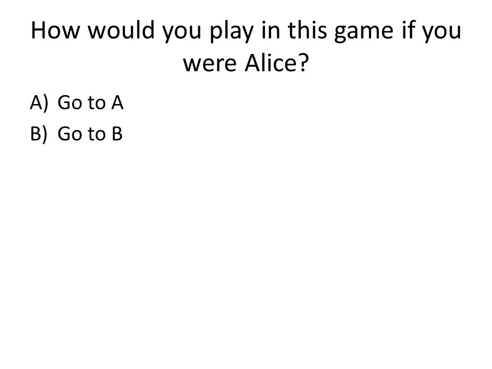 How would you play in this game if you were Alice