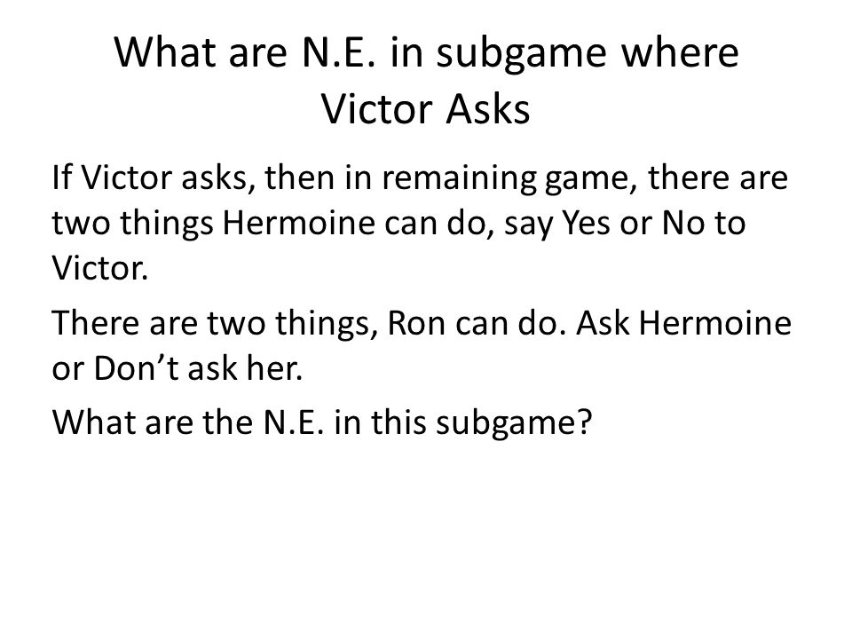 What are N.E. in subgame where Victor Asks