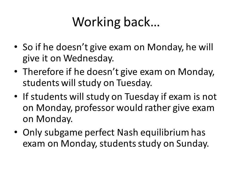 Working back… So if he doesn't give exam on Monday, he will give it on Wednesday.