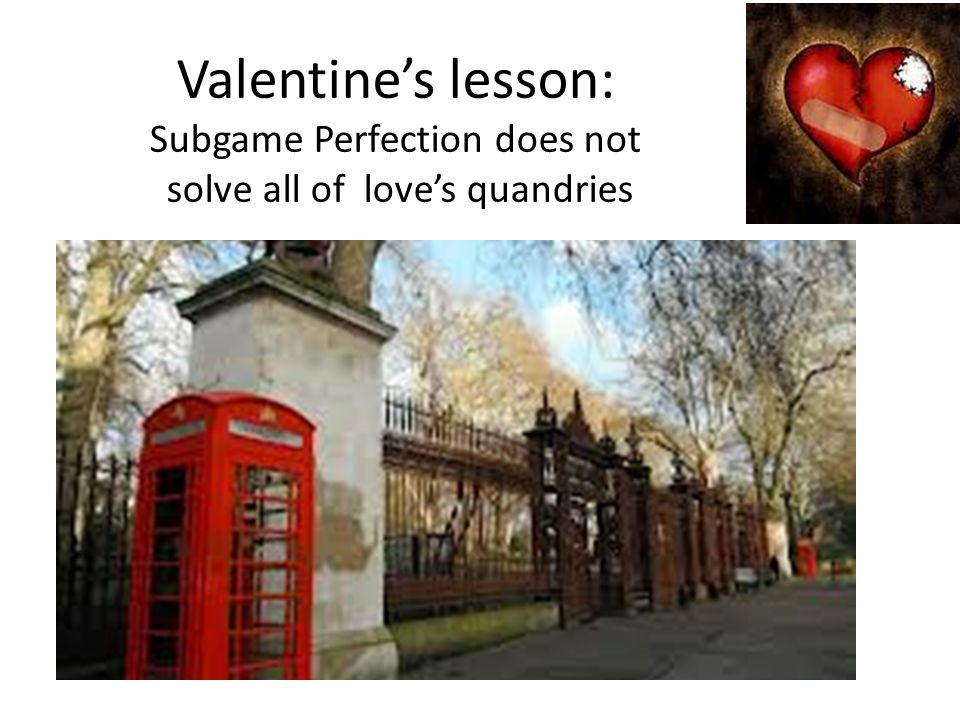 Valentine's lesson: Subgame Perfection does not solve all of love's quandries