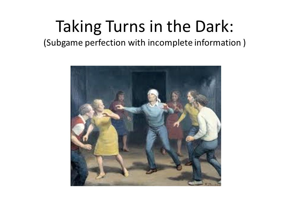 Taking Turns in the Dark: (Subgame perfection with incomplete information )