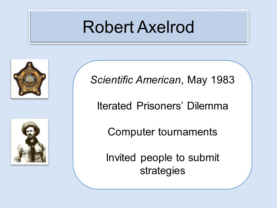 Robert Axelrod Scientific American, May 1983