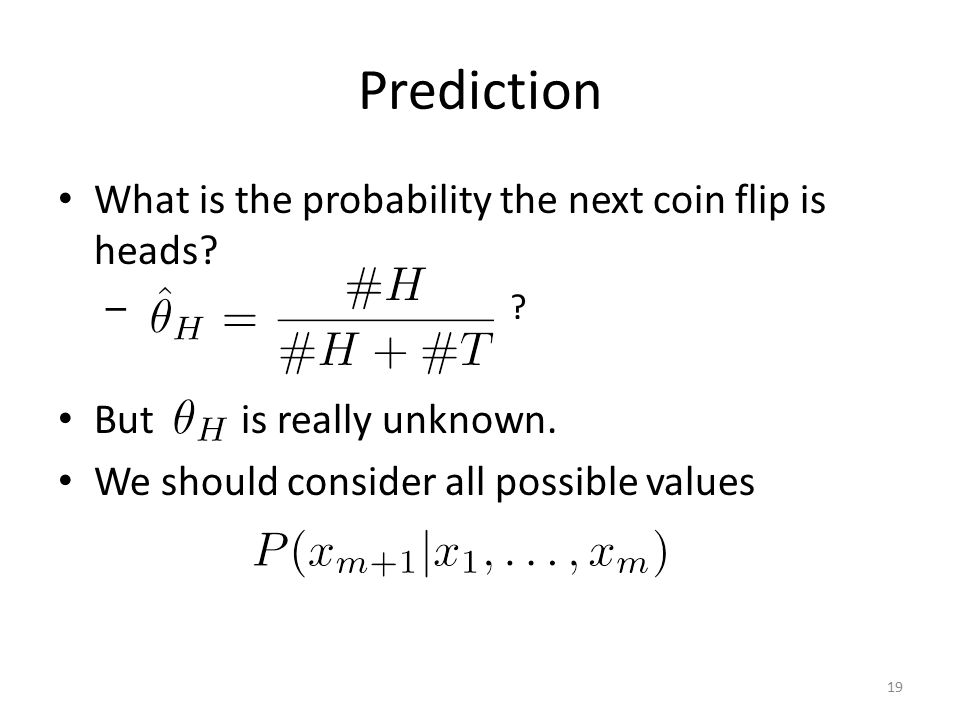 Prediction What is the probability the next coin flip is heads