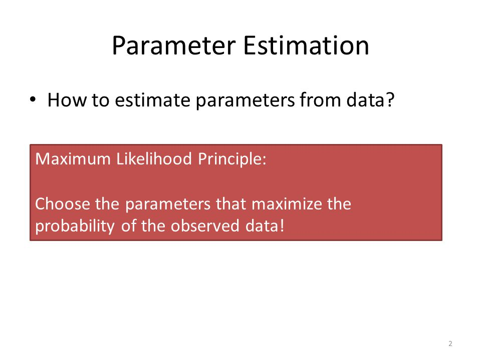Parameter Estimation How to estimate parameters from data