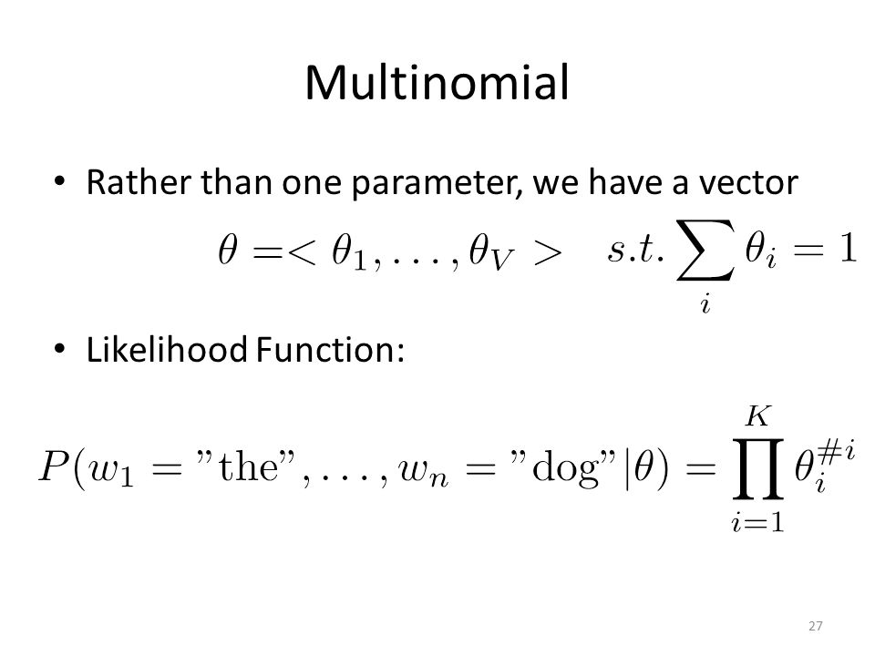 Multinomial Rather than one parameter, we have a vector