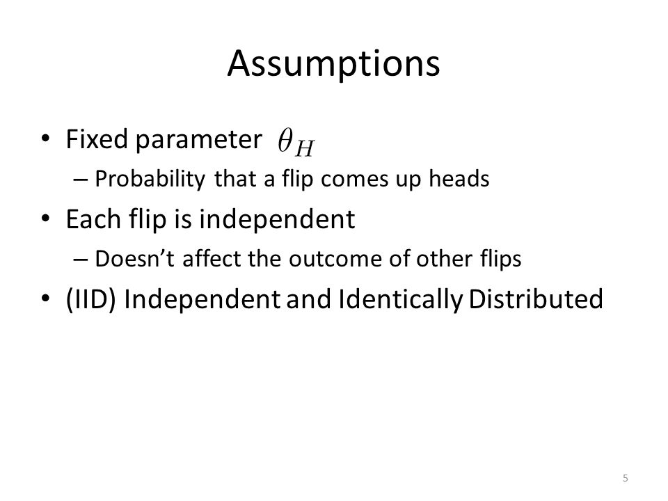 Assumptions Fixed parameter Each flip is independent