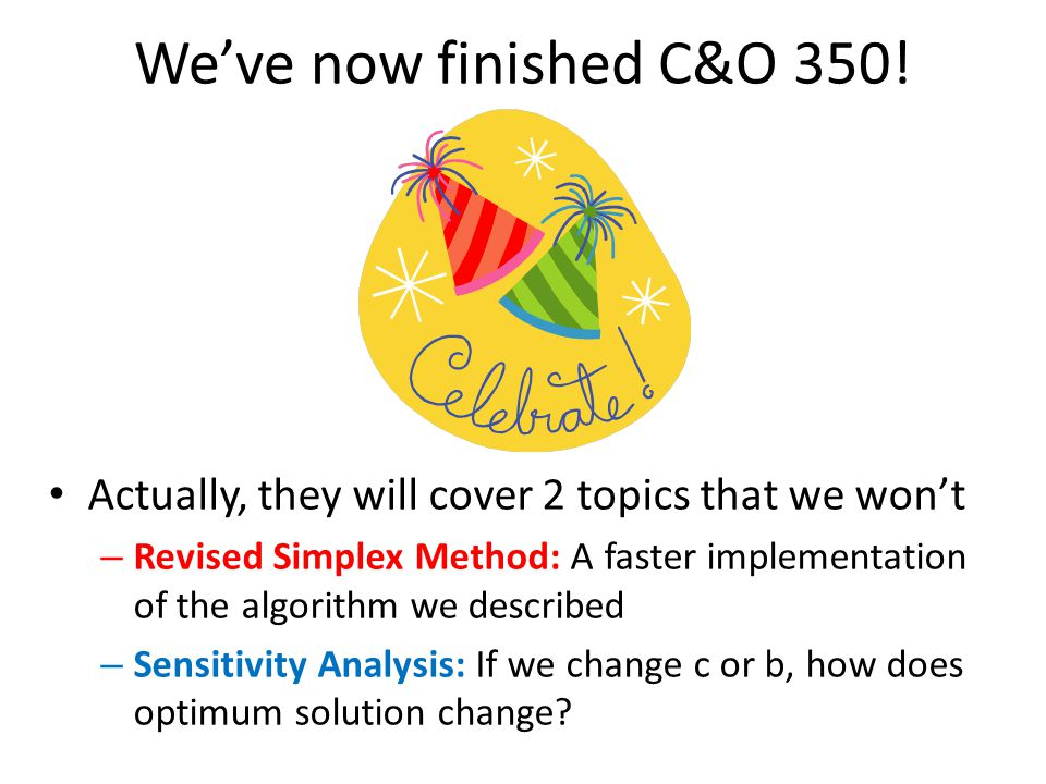 We've now finished C&O 350! Actually, they will cover 2 topics that we won't.