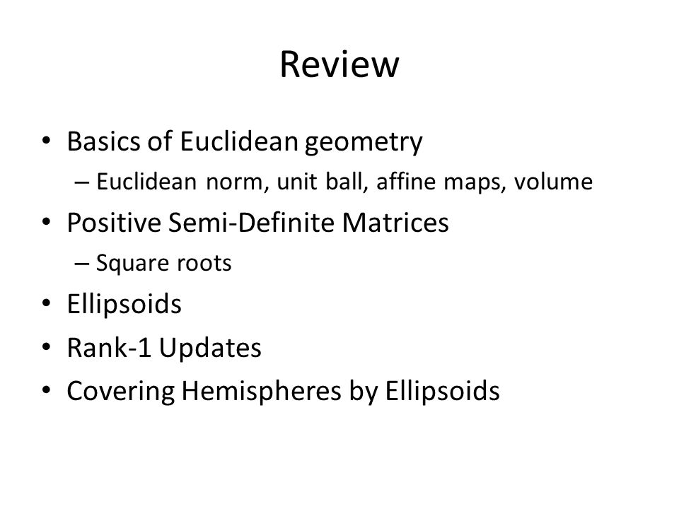 Review Basics of Euclidean geometry Positive Semi-Definite Matrices