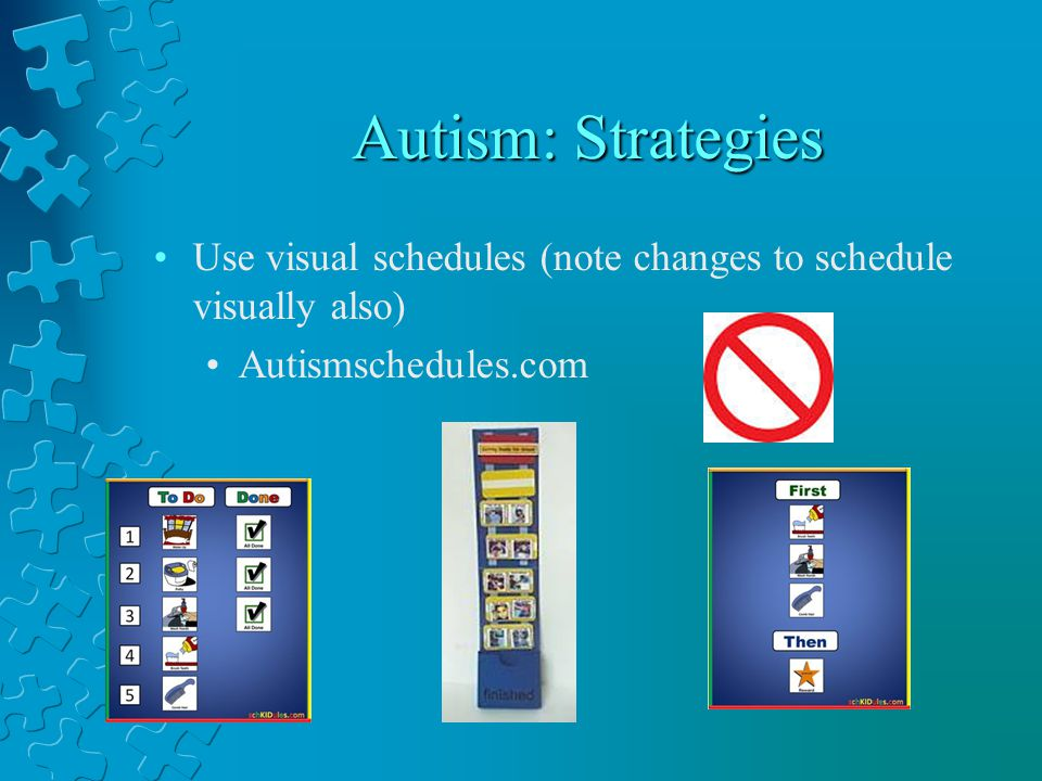 Autism: Strategies Use visual schedules (note changes to schedule visually also) Autismschedules.com.