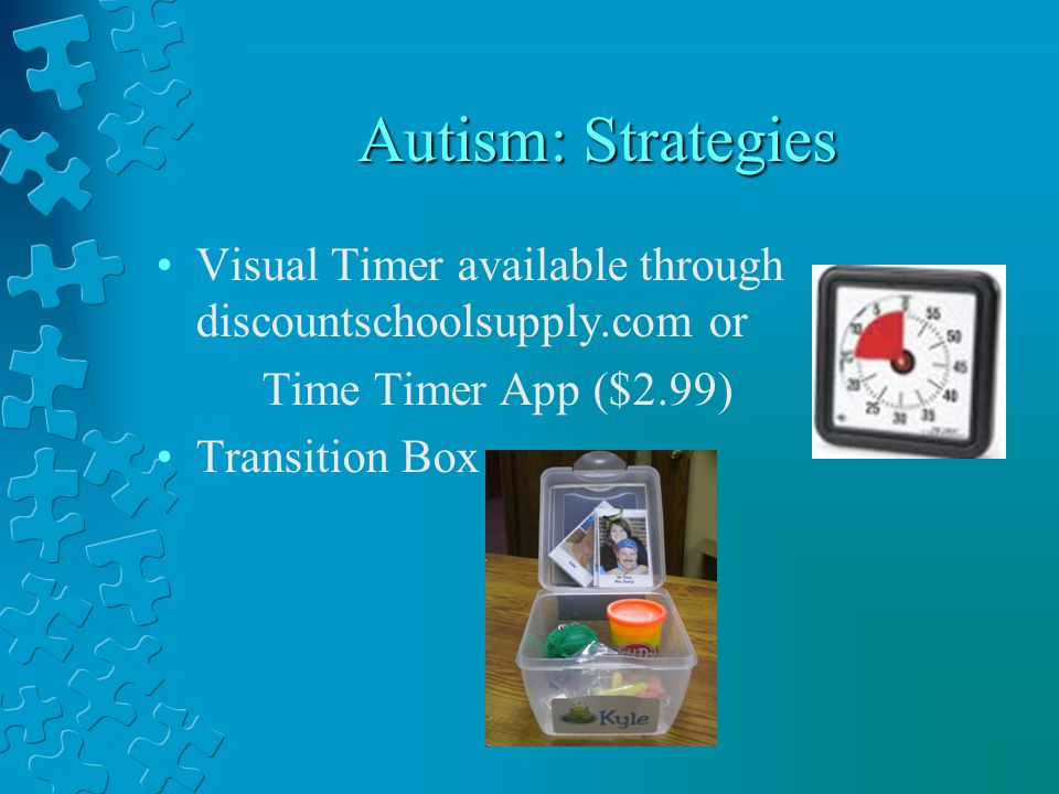 Autism: Strategies Visual Timer available through discountschoolsupply.com or. Time Timer App ($2.99)