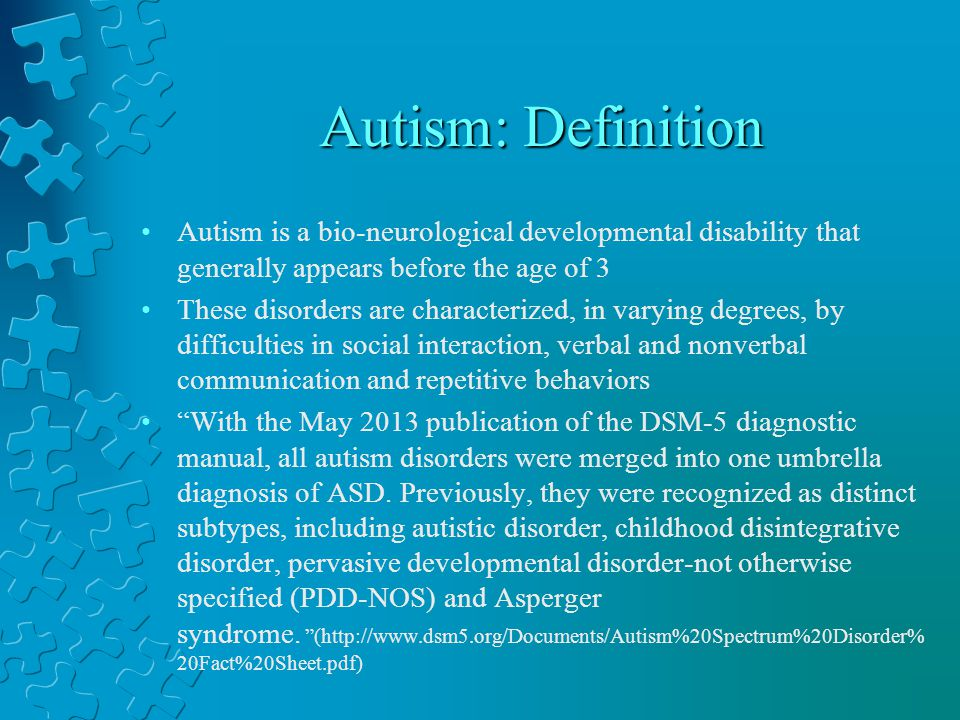 Autism: Definition Autism is a bio-neurological developmental disability that generally appears before the age of 3.