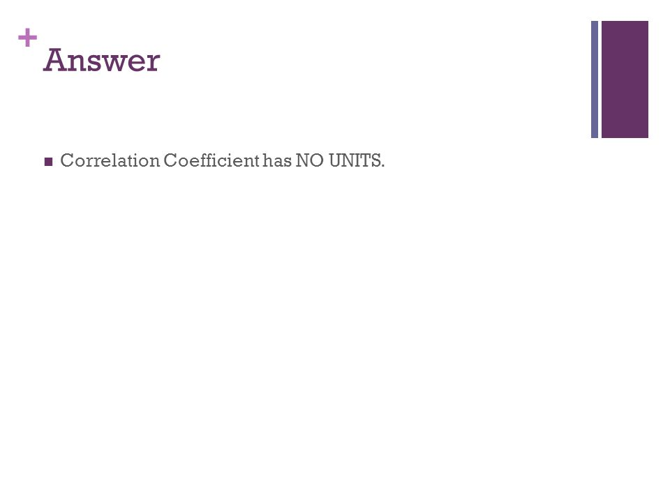 Answer Correlation Coefficient has NO UNITS.